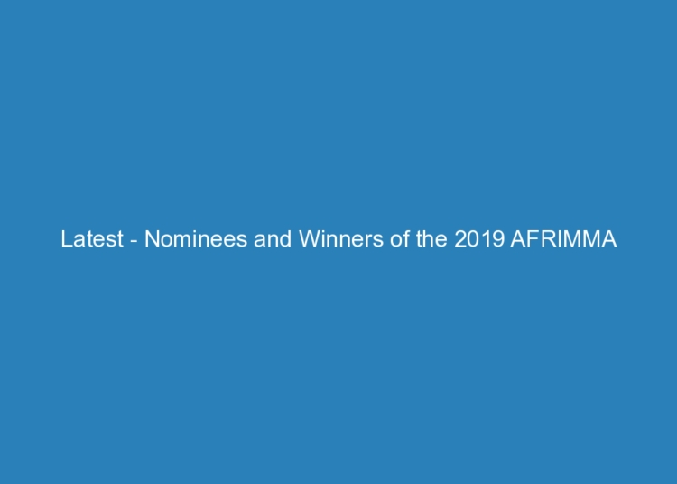 latest nominees and winners of the 2019 afrimma awards 1518