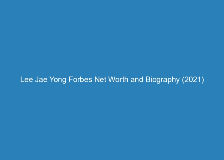 lee jae yong forbes net worth and biography 2021 6673