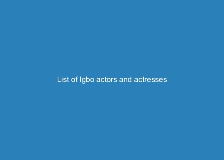 list of igbo actors and actresses 4034