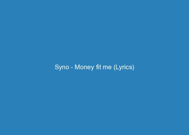 syno money fit me lyrics 5435