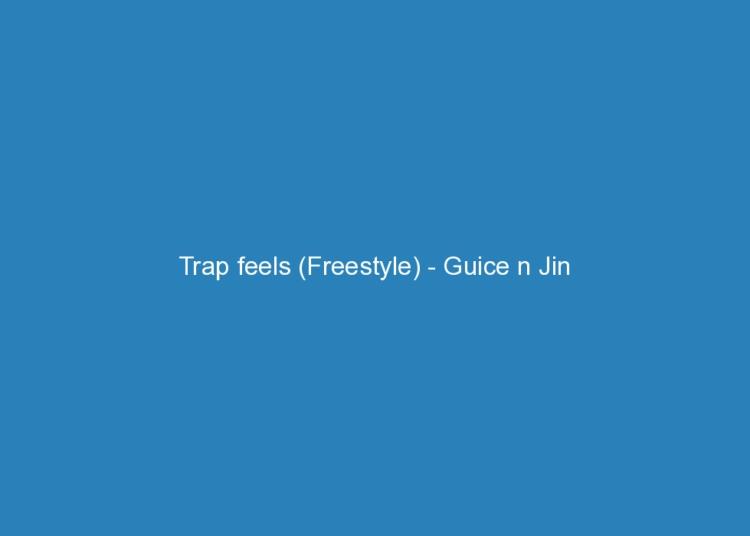 trap feels freestyle guice n jin 1450